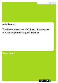 Cover The Deconstruction of Colonial Stereotypes in Contemporary English Fiction