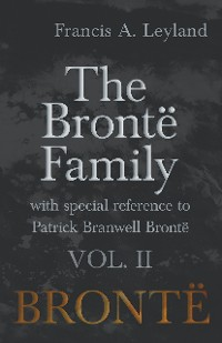 Cover The Brontë Family - With Special Reference to Patrick Branwell Brontë Vol. II