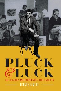 Cover Pluck & Luck - The Tragedies and Triumphs of a Free Canadian