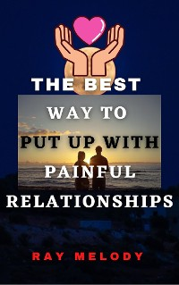 Cover The Best Way To Put Up With Painful Relationships