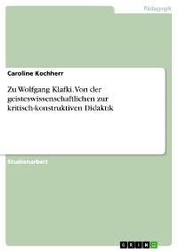 Cover Zu Wolfgang Klafki. Von der geisteswissenschaftlichen zur kritisch-konstruktiven Didaktik