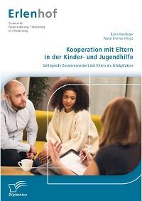 Cover Kooperation mit Eltern in der Kinder- und Jugendhilfe: Gelingende Zusammenarbeit mit Eltern als Erfolgsfaktor