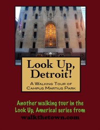 Cover Look Up, Detroit! A Walking Tour of Campus Martius Park