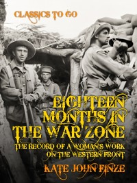 Cover Eighteen Months in the War Zone The Record of a Woman's Work on the Western Front