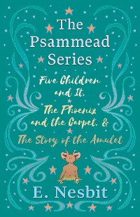 Cover Five Children and It, The Phoenix and the Carpet, and The Story of the Amulet