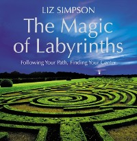 Cover Magic of Labyrinths: Following Your Path, Finding Your Center