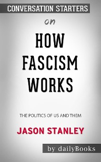 Cover How Fascism Works: The Politics of Us and Them​​​​​​​ by Jason Stanley​​​​​​​ | Conversation Starters