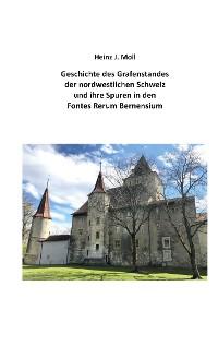 Cover Geschichte des Grafenstandes der nordwestlichen Schweiz und ihre Spuren in den Fontes Rerum Bernensium