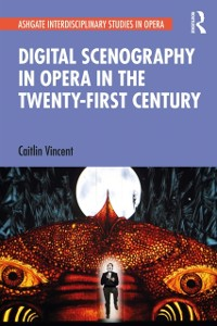 Cover Digital Scenography in Opera in the Twenty-First Century