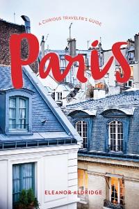 Cover Paris: A Curious Traveler's Guide