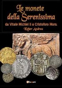 Cover Le monete della Serenissima da Vitale Michiel II a Cristoforo Moro
