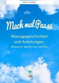 Cover Mach mal Pause - Massagegeschichten und Anleitungen. Entspannter Spaß für Klein und Groß