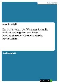 Cover Das Schulsystem der Weimarer Republik und das Grundgesetz von 1949. Restauration oder US-amerikanische Reeducation?