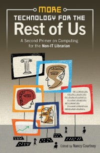 Cover More Technology for the Rest of Us: A Second Primer on Computing for the Non-IT Librarian
