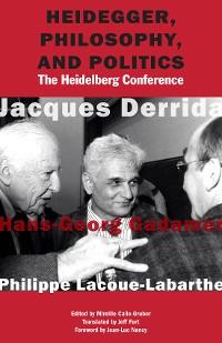 Cover Heidegger, Philosophy, and Politics