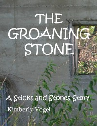 Cover The Groaning Stone: A Sticks and Stones Story: Number 4