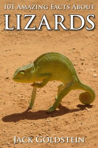 Cover 101 Amazing Facts about Lizards