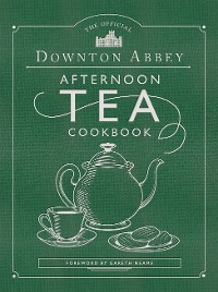 Cover The Official Downton Abbey Afternoon Tea Cookbook