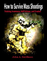 Cover How to Survive Mass Shootings: Training Awareness , Self Defense, and Evasion