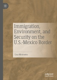 Cover Immigration, Environment, and Security on the U.S.-Mexico Border
