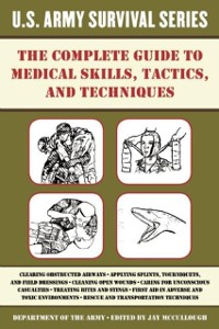Cover Complete U.S. Army Survival Guide to Medical Skills, Tactics, and Techniques