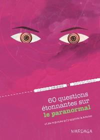 Cover 60 questions étonnantes sur le paranormal et les réponses qu'y apporte la science