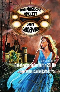 Cover Das magische Amulett #28: Die geheimnisvolle Katzenfrau