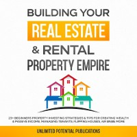 Cover Building Your Real Estate & Rental Property Empire