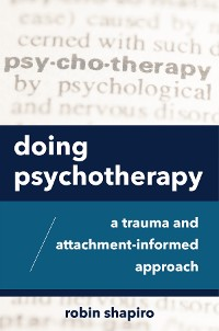 Cover Doing Psychotherapy: A Trauma and Attachment-Informed Approach