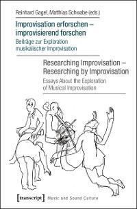 Cover Improvisation erforschen - improvisierend forschen / Researching Improvisation - Researching by Improvisation