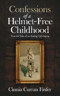 Cover Confessions of a Helmet-Free Childhood