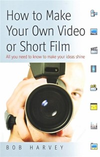 Cover How to Make Your Own Video or Short Film