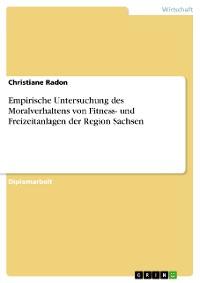 Cover Empirische Untersuchung des Moralverhaltens von Fitness- und Freizeitanlagen der Region Sachsen