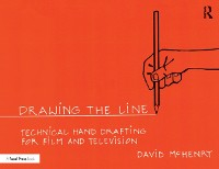 Cover Drawing the Line: Technical Hand Drafting for Film and Television