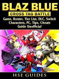 Cover Blaz Blue Cross Tag Battle Game, Roster, Tier List, DLC, Switch, Characters, PC, Tips, Cheats, Guide Unofficial