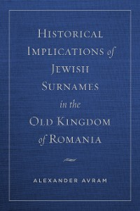 Cover Historical Implications of Jewish Surnames in the Old Kingdom of Romania