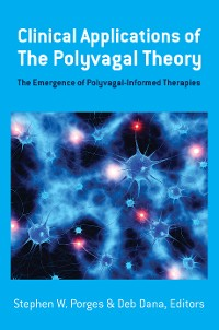 Cover Clinical Applications of the Polyvagal Theory: The Emergence of Polyvagal-Informed Therapies (Norton Series on Interpersonal Neurobiology)