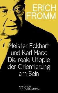 Cover Meister Eckhart und Karl Marx: Die reale Utopie der Orientierung am Sein