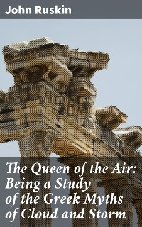 Cover The Queen of the Air: Being a Study of the Greek Myths of Cloud and Storm