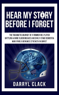 Cover Hear My Story Before I Forget: The Traumatic Journey of a Former NFL Player