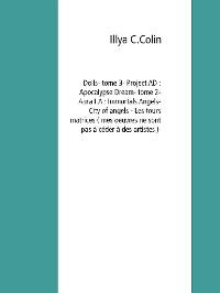 Cover Dolls- tome 3- Project AD : Apocalypse Dream- tome 2- Aura I.A : Immortals Angels- City of angels - Les tours matrices ( mes oeuvres ne sont pas à céder à des artistes )