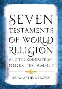 Cover Seven Testaments of World Religion and the Zoroastrian Older Testament
