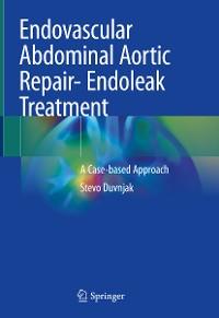 Cover Endovascular Abdominal Aortic Repair- Endoleak Treatment