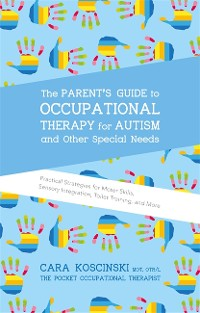Cover The Parent's Guide to Occupational Therapy for Autism and Other Special Needs