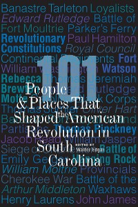 Cover 101 People and Places That Shaped the American Revolution in South Carolina