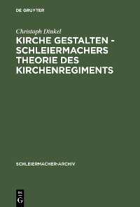 Cover Kirche gestalten - Schleiermachers Theorie des Kirchenregiments