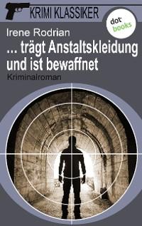 Cover Krimi-Klassiker - Band 10: … trägt Anstaltskleidung und ist bewaffnet