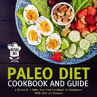 Cover Paleo Diet Cookbook and Guide (Boxed Set): 3 Books In 1 Paleo Diet Plan Cookbook for Beginners With Over 70 Recipes