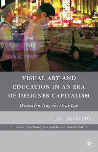 Cover Visual Art and Education in an Era of Designer Capitalism
