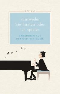 """Cover """"Entweder Sie husten oder ich spiele"""". Anekdoten aus der Welt der Musik"""